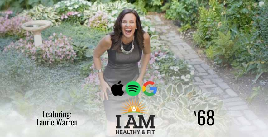 68. Laurie Warren: Unlock Your Power To Create Health & Joy